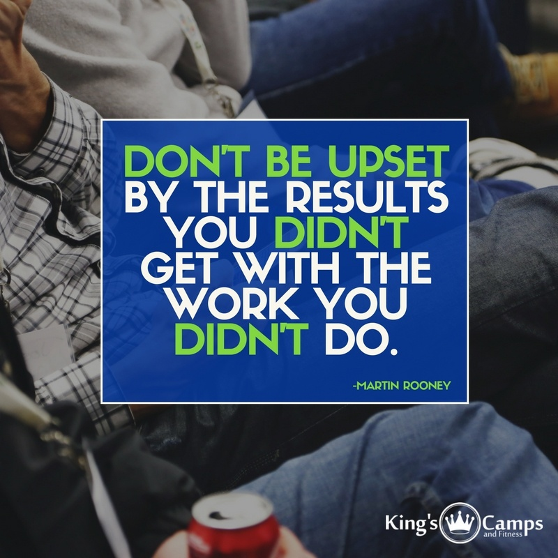 Dont be upset by the results you dont get with the work you didnt put in